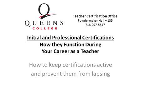 Initial and Professional Certifications How they Function During Your Career as a Teacher How to keep certifications active and prevent them from lapsing.