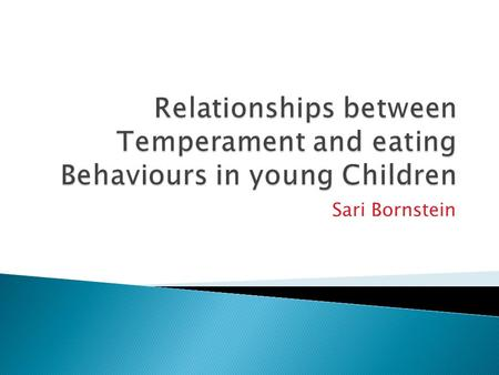 Relationships between Temperament and eating Behaviours in young Children Sari Bornstein.