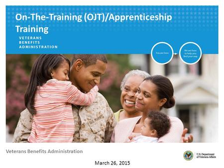 Veterans Benefits Administration March 26, 2015 On-The-Training (OJT)/Apprenticeship Training.