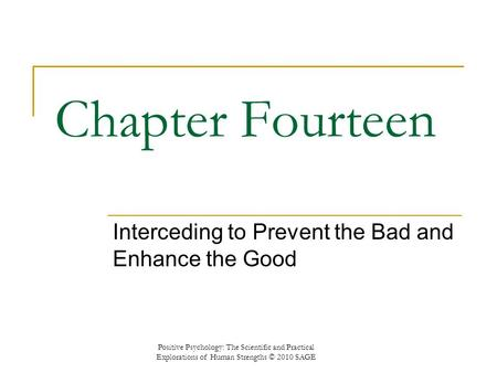 Chapter Fourteen Interceding to Prevent the Bad and Enhance the Good Positive Psychology: The Scientific and Practical Explorations of Human Strengths.