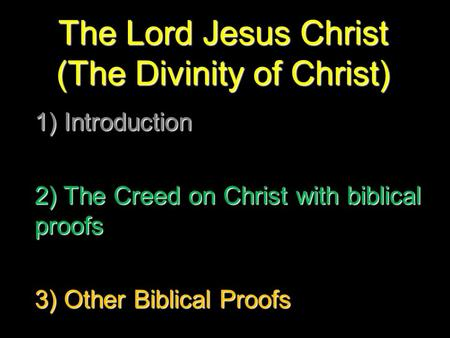 The Lord Jesus Christ (The Divinity of Christ) 1) Introduction 2) The Creed on Christ with biblical proofs 3) Other Biblical Proofs.