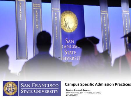 Campus Specific Admission Practices Student Outreach Services 1600 Holloway, San Francisco, CA 94132 415-338-2355.