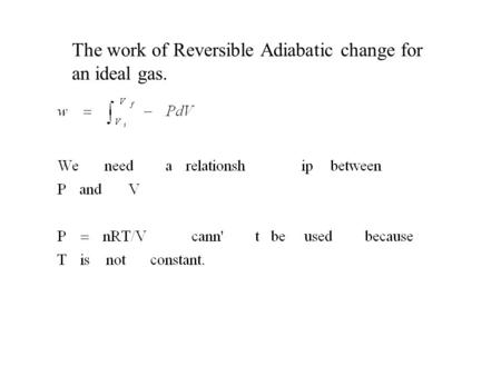 The work of Reversible Adiabatic change for an ideal gas.