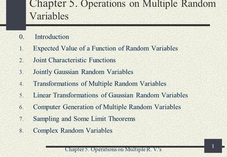Chapter 5. Operations on Multiple R. V.'s 1 Chapter 5. Operations on Multiple Random Variables 0. Introduction 1. Expected Value of a Function of Random.