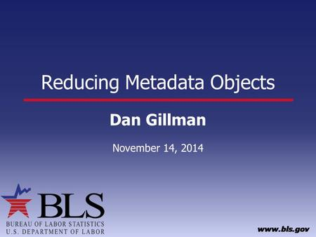 Reducing Metadata Objects Dan Gillman November 14, 2014.