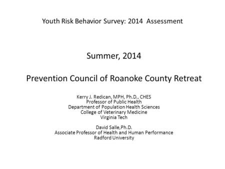 Summer, 2014 Prevention Council of Roanoke County Retreat Kerry J. Redican, MPH, Ph.D., CHES Professor of Public Health Department of Population Health.