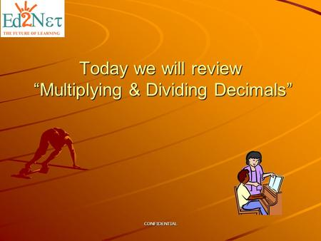 "CONFIDENTIAL Today we will review ""Multiplying & Dividing Decimals"""
