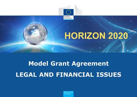 HORIZON 2020 Model Grant Agreement LEGAL AND FINANCIAL ISSUES.