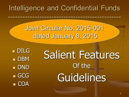 1 Intelligence and Confidential Funds ----------------------------------------------- Salient Features Of the Guidelines DILG DILG DBM DBM DND DND GCG.