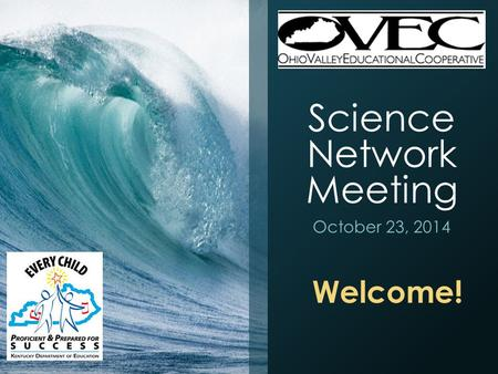 Science Network Meeting October 23, 2014 Welcome!.