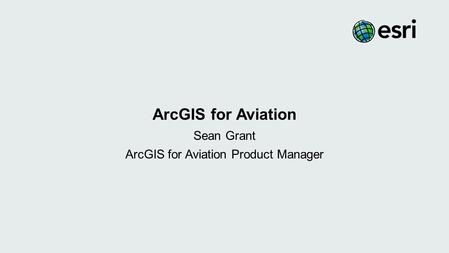 Sean Grant ArcGIS for Aviation Product Manager