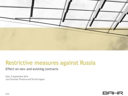 #000 Restrictive measures against Russia Effect on new and existing contracts Oslo, 9 September 2014 Jon Christian Thaulow and Trond Lingaas.