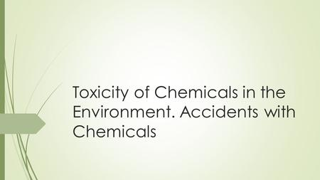 Toxicity of Chemicals in the Environment. Accidents with Chemicals.