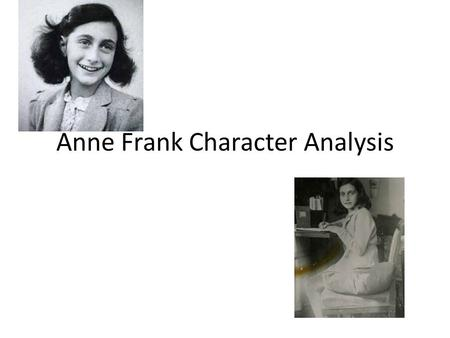 Anne Frank Character Analysis. Your Assignment In groups, characterize each character in the annex. You will be given a list of adjectives. You can assign.