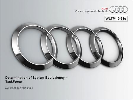 Determination of System Equivalency – TaskForce Audi, EA-52, 20.3.2015 4 V4.0 WLTP-10-33e.