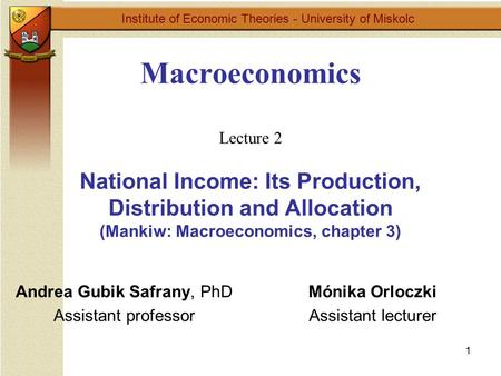 1 Macroeconomics Lecture 2 National Income: Its Production, Distribution and Allocation (Mankiw: Macroeconomics, chapter 3) Institute of Economic Theories.