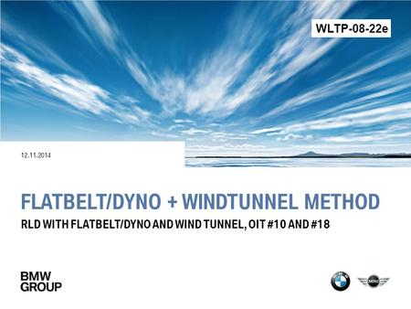 FLATBELT/DYNO + WINDTUNNEL METHOD 12.11.2014 RLD WITH FLATBELT/DYNO AND WIND TUNNEL, OIT #10 AND #18 WLTP-08-22e.