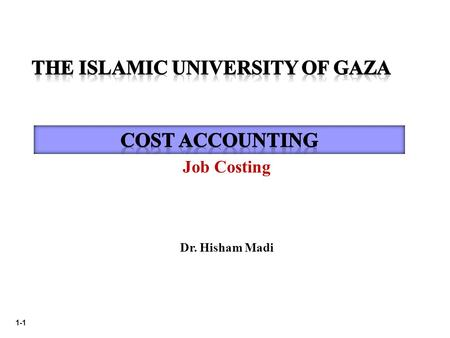1-1 Job Costing Dr. Hisham Madi. 1-2 Basic Costing Terminology…  Cost objects are anything for which a measurement of cost is desired  Direct costs.