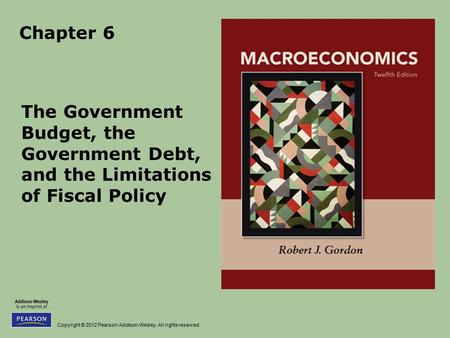Chapter 6 The Government Budget, the Government Debt, and the Limitations of Fiscal Policy.