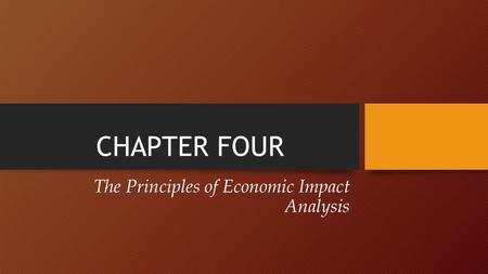 CHAPTER FOUR The Principles of Economic Impact Analysis.