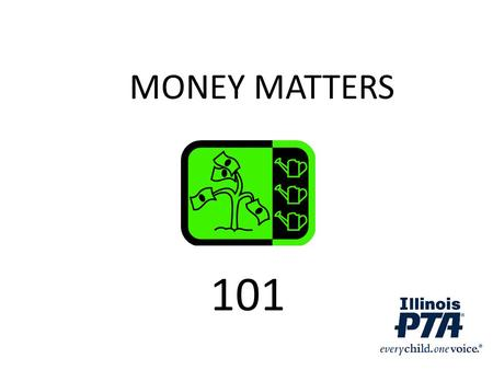 MONEY MATTERS 101. DUTIES OF THE TREASURER The treasurer is the elected custodian of the PTA's fund, financial records and official membership list. What.