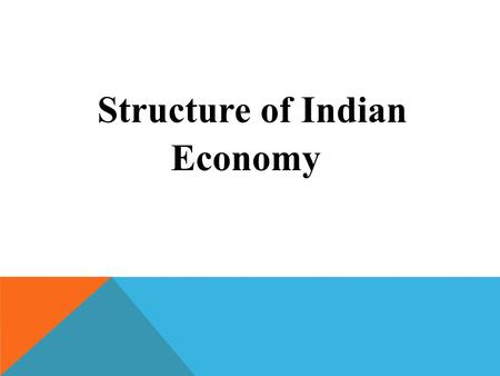 Structure of Indian Economy. EVEN THOUGH THE WORLD HAS JUST DISCOVERED IT, THE INDIA GROWTH STORY IS NOT NEW. IT HAS BEEN GOING ON FOR 25 YEARS OLD.