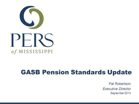 Pat Robertson Executive Director September 2014 GASB Pension Standards Update.