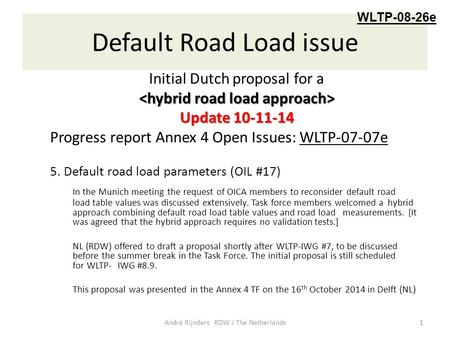 Default Road Load issue Initial Dutch proposal for a Update 10-11-14 Progress report Annex 4 Open Issues: WLTP-07-07e 5. Default road load parameters (OIL.