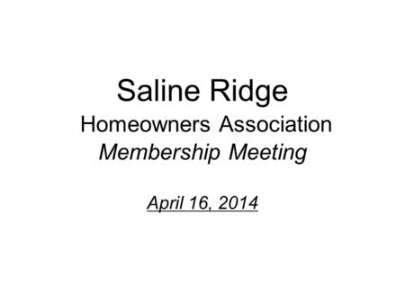 Saline Ridge Homeowners Association Membership Meeting April 16, 2014.