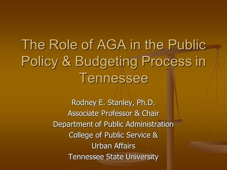 Rodney E. Stanley, Ph.D. Associate Professor & Chair Department of Public Administration College of Public Service & Urban Affairs Tennessee State University.