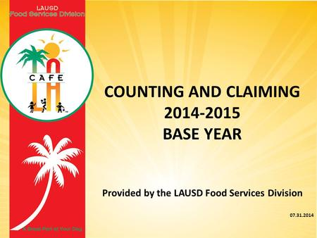 COUNTING AND CLAIMING 2014-2015 BASE YEAR Provided by the LAUSD Food Services Division 07.31.2014.