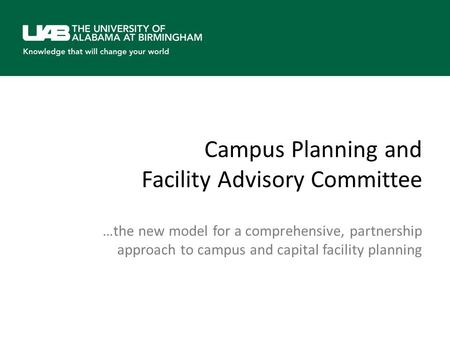 Campus Planning and Facility Advisory Committee …the new model for a comprehensive, partnership approach to campus and capital facility planning.