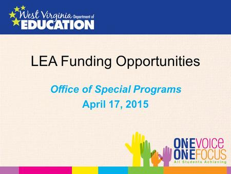 LEA Funding Opportunities Office of Special Programs April 17, 2015.