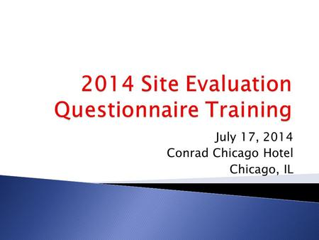 July 17, 2014 Conrad Chicago Hotel Chicago, IL.  Name  Title  School  Level of Experience with Questionnaires.