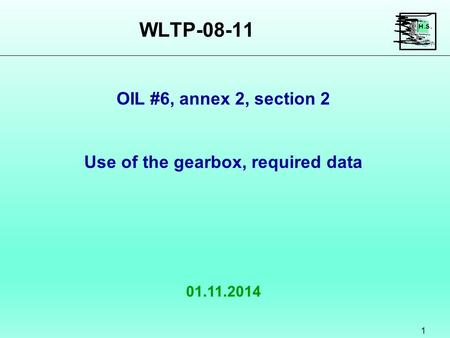 WLTP-08-11 1 01.11.2014 OIL #6, annex 2, section 2 Use of the gearbox, required data.
