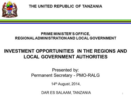 THE UNITED REPUBLIC OF TANZANIA PRIME MINISTER'S OFFICE, REGIONAL ADMINISTRATION AND LOCAL GOVERNMENT INVESTMENT OPPORTUNITIES IN THE REGIONS AND LOCAL.