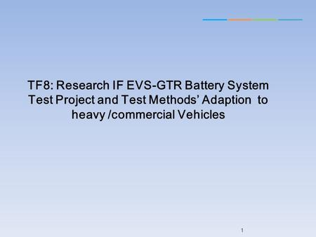 TF8: Research IF EVS-GTR Battery System Test Project and Test Methods' Adaption to heavy /commercial Vehicles.
