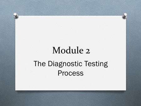 Module 2 The Diagnostic Testing Process. Case Scenario 1 O In order to make their daily work-flow smoother, a resident and intern on a busy inpatient.