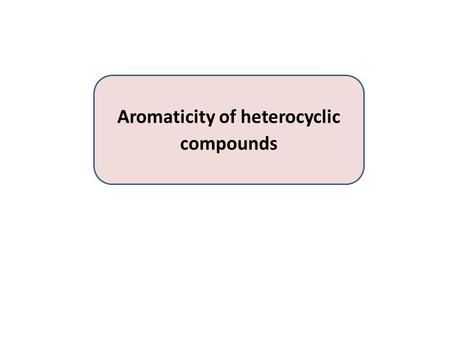 Aromaticity of heterocyclic compounds