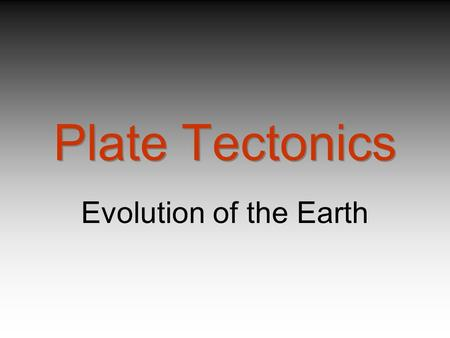 Plate Tectonics Evolution of the Earth. How do we know anything about the Earth Interior structure Volcanoes and hotspots Earthquakes Tectonic plates.