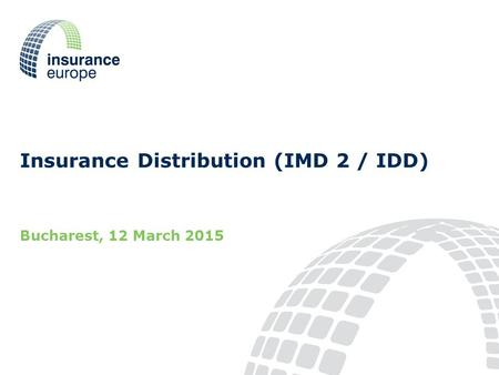 Insurance Distribution (IMD 2 / IDD) Bucharest, 12 March 2015.