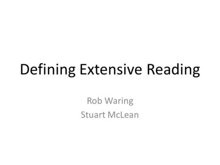Defining Extensive Reading Rob Waring Stuart McLean.