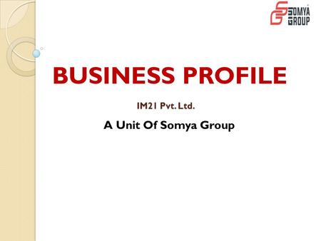 IM21 Pvt. Ltd. A Unit Of Somya Group BUSINESS PROFILE.