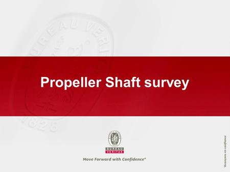 Propeller Shaft survey. 2 Propeller shaft survey ► Periodicity is defined in Rules Pt A, Ch 2, Sec 2, 5.5 and Figure 2 ► 10 years periodicity granted.