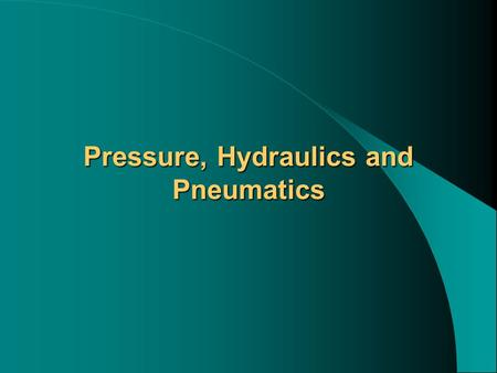 Pressure, Hydraulics and Pneumatics. Pressure Pressure is the force acting on a certain area of a surface. When you press your hand against a wall, you.