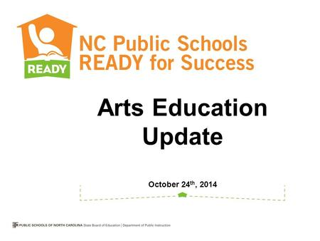 Arts Education Update October 24 th, 2014. Introductions Christie Lynch Ebert Section Chief, K-12 Program Areas Arts Education Consultant (Dance and Music)