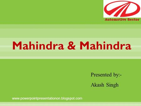 Presented by:- Akash Singh Automotive Sector www.powerpointpresentationon.blogspot.com.