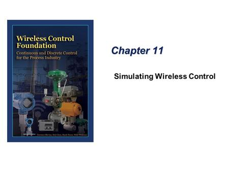 Chapter 11 Simulating Wireless Control. Simulate Parameter – Analog Input Block  The current or digital outputs of these transmitters and switches are.