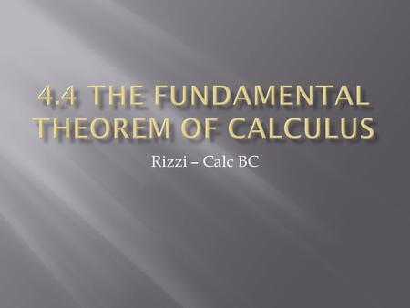 Rizzi – Calc BC.  Integrals represent an accumulated rate of change over an interval  The gorilla started at 150 meters The accumulated rate of change.