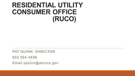 RESIDENTIAL UTILITY CONSUMER OFFICE (RUCO) PAT QUINN DIRECTOR 602 364-4838